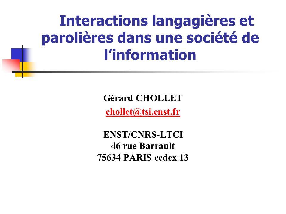 Interactions langagières et parolières dans une société de linformation Gérard CHOLLET chollet@tsi.enst.fr chollet@tsi.enst.fr ENST/CNRS-LTCI 46 rue B