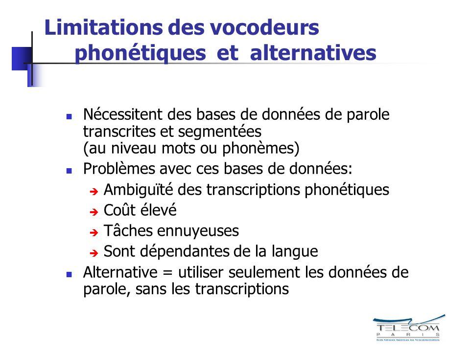 Limitations des vocodeurs phonétiques et alternatives Nécessitent des bases de données de parole transcrites et segmentées (au niveau mots ou phonèmes