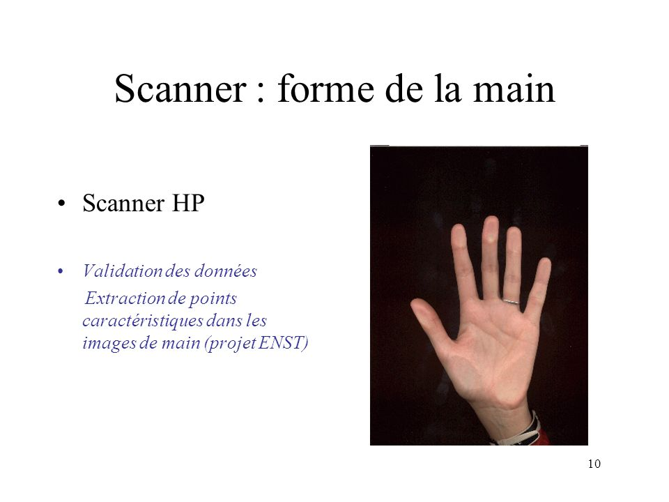10 Scanner : forme de la main Scanner HP Validation des données Extraction de points caractéristiques dans les images de main (projet ENST)