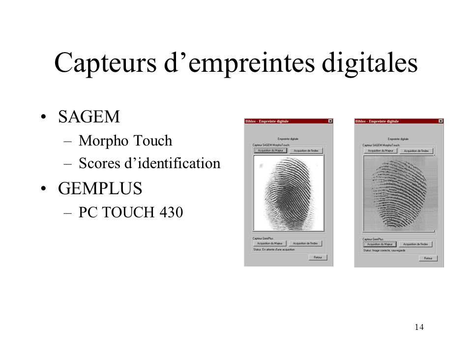 14 Capteurs dempreintes digitales SAGEM –Morpho Touch –Scores didentification GEMPLUS –PC TOUCH 430