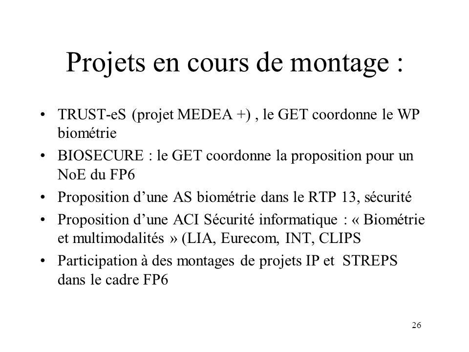 26 Projets en cours de montage : TRUST-eS (projet MEDEA +), le GET coordonne le WP biométrie BIOSECURE : le GET coordonne la proposition pour un NoE d