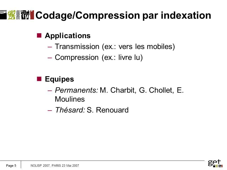 Page 5NOLISP 2007, PARIS 23 Mai 2007 Codage/Compression par indexation nApplications –Transmission (ex.: vers les mobiles) –Compression (ex.: livre lu) nEquipes –Permanents: M.
