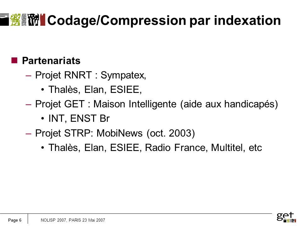 Page 6NOLISP 2007, PARIS 23 Mai 2007 nPartenariats –Projet RNRT : Sympatex, Thalès, Elan, ESIEE, –Projet GET : Maison Intelligente (aide aux handicapés) INT, ENST Br –Projet STRP: MobiNews (oct.