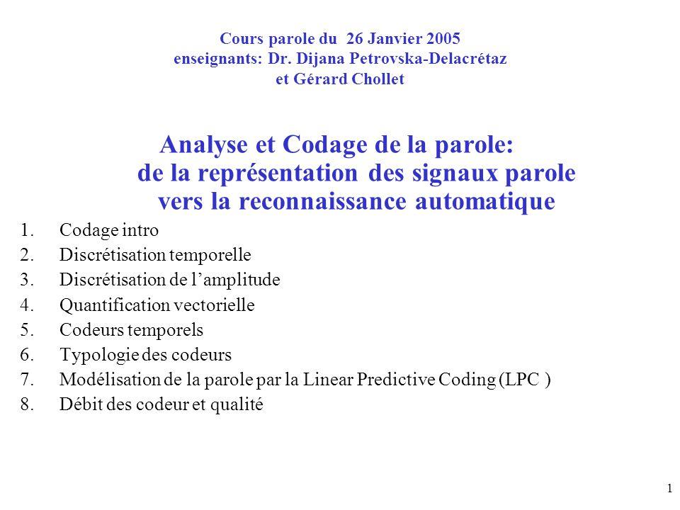 12 3.1 Types de quantificateurs: scalaire ou vectorielle Quantification uniforme (linéaire) pas de quantification constant Quantification non-uniforme loi de compression A (A-law) mu (mulaw) Quantification vectorielle (pour des signaux de dim >1)
