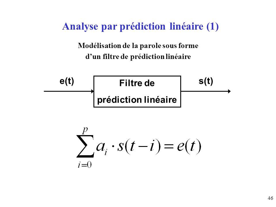 46 Analyse par prédiction linéaire (1) Modélisation de la parole sous forme dun filtre de prédiction linéaire Filtre de prédiction linéaire e(t)s(t)
