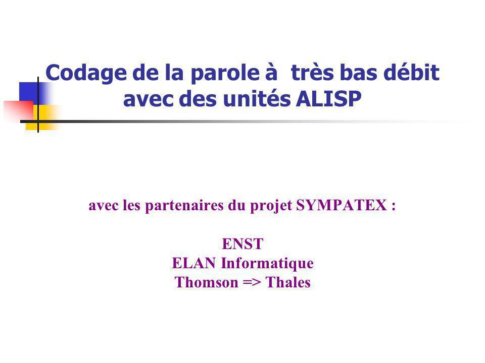 Codage de la parole à très bas débit avec des unités ALISP avec les partenaires du projet SYMPATEX : ENST ELAN Informatique Thomson => Thales