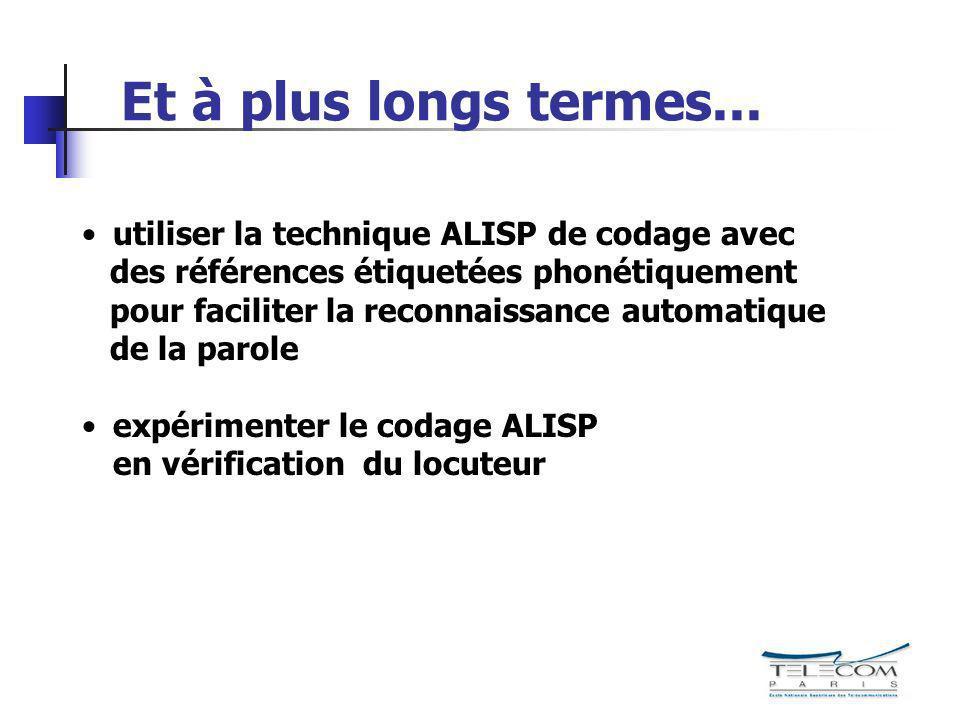 Et à plus longs termes... utiliser la technique ALISP de codage avec des références étiquetées phonétiquement pour faciliter la reconnaissance automat