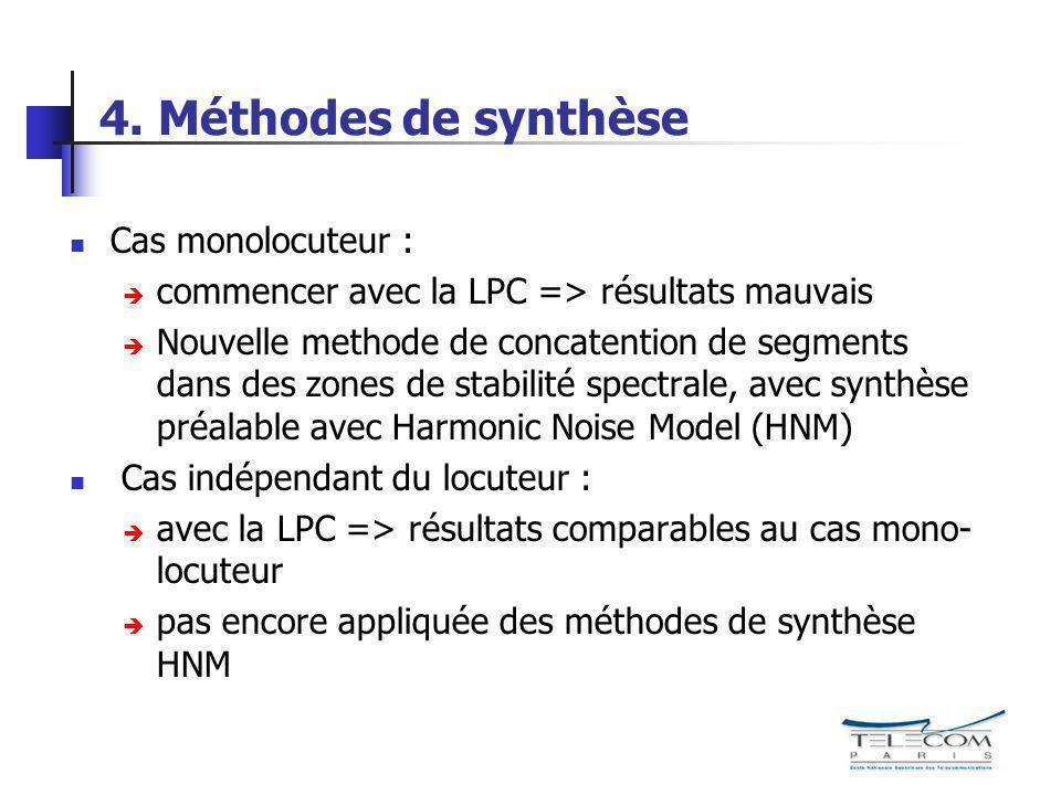 4. Méthodes de synthèse Cas monolocuteur : commencer avec la LPC => résultats mauvais Nouvelle methode de concatention de segments dans des zones de s