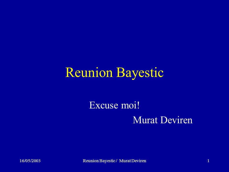 16/05/2003Reunion Bayestic / Murat Deviren2 Contents Frequency and wavelet filtering Supervised-predictive compensation Language modeling with DBNs Hidden Markov Trees for acoustic modeling