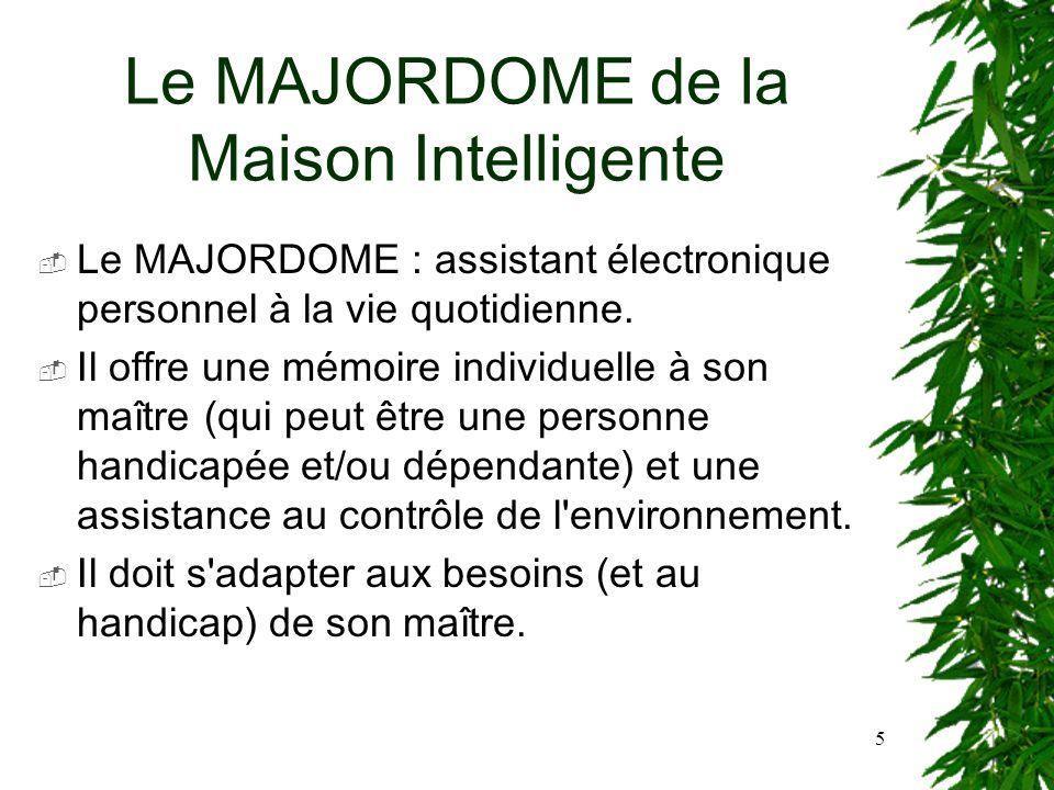 5 Le MAJORDOME de la Maison Intelligente Le MAJORDOME : assistant électronique personnel à la vie quotidienne. Il offre une mémoire individuelle à son
