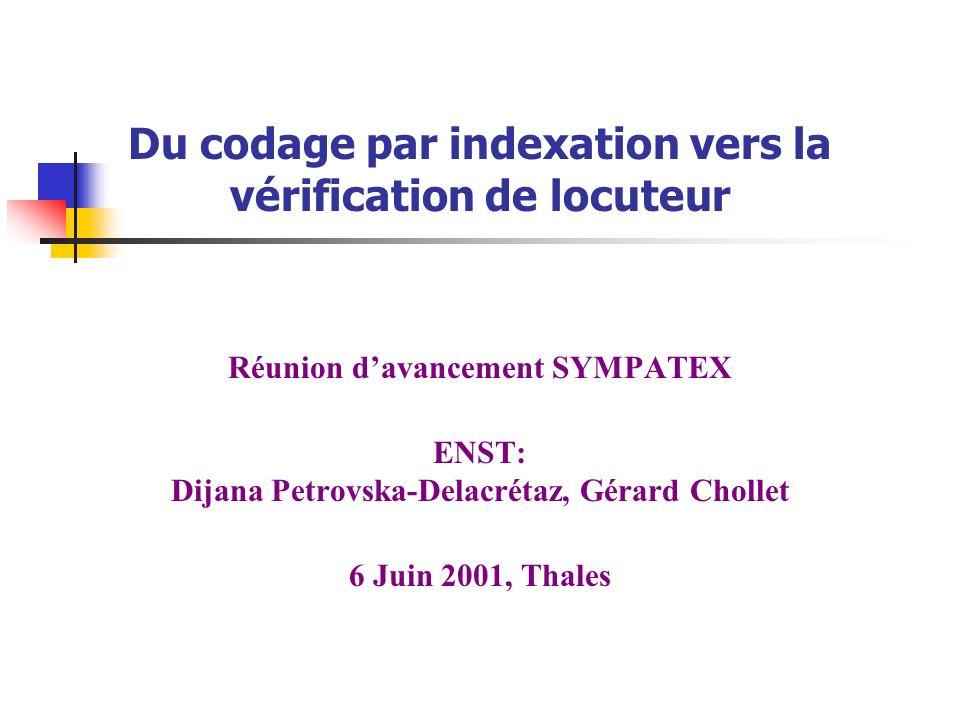 Du codage par indexation vers la vérification de locuteur Réunion davancement SYMPATEX ENST: Dijana Petrovska-Delacrétaz, Gérard Chollet 6 Juin 2001,