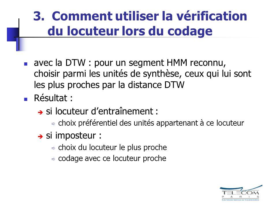 3. Comment utiliser la vérification du locuteur lors du codage avec la DTW : pour un segment HMM reconnu, choisir parmi les unités de synthèse, ceux q