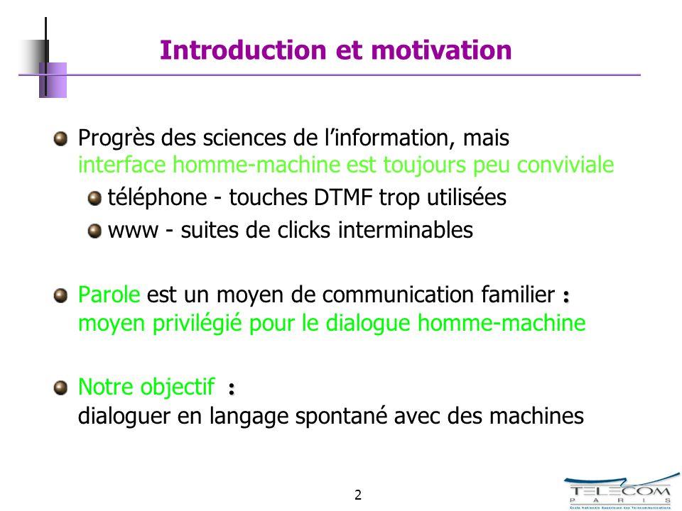 2 Introduction et motivation Progrès des sciences de linformation, mais interface homme-machine est toujours peu conviviale téléphone - touches DTMF t