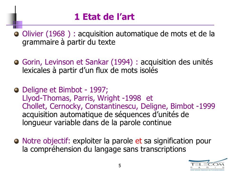 5 1 Etat de lart Olivier (1968 ) : acquisition automatique de mots et de la grammaire à partir du texte Gorin, Levinson et Sankar (1994) : acquisition