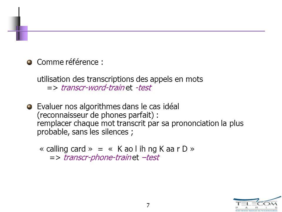 7 Comme référence : utilisation des transcriptions des appels en mots => transcr-word-train et -test Evaluer nos algorithmes dans le cas idéal (reconn