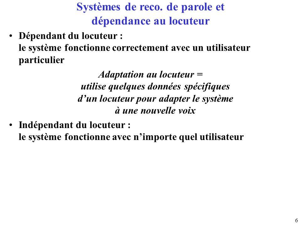 6 Systèmes de reco. de parole et dépendance au locuteur Dépendant du locuteur : le système fonctionne correctement avec un utilisateur particulier Ada