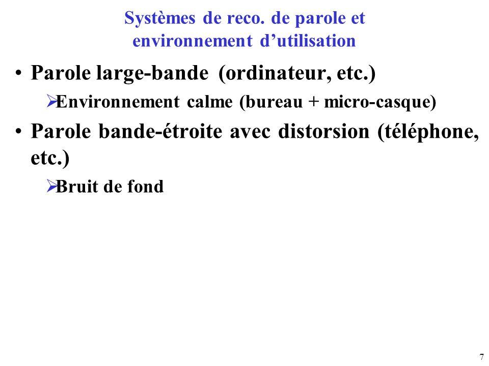 7 Systèmes de reco. de parole et environnement dutilisation Parole large-bande (ordinateur, etc.) Environnement calme (bureau + micro-casque) Parole b
