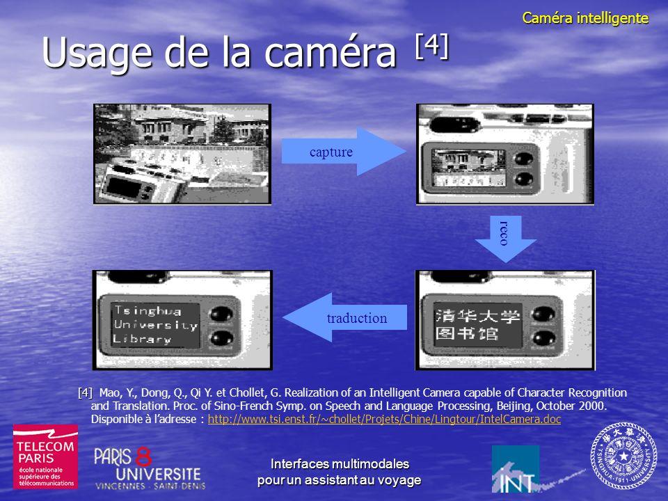 Interfaces multimodales pour un assistant au voyage La caméra « intelligente » Voir, reconnaître, traduire Voir, reconnaître, traduire La reconnaissance de caractères – chinois en particulier – atteint aujourdhui de bonnes performances.