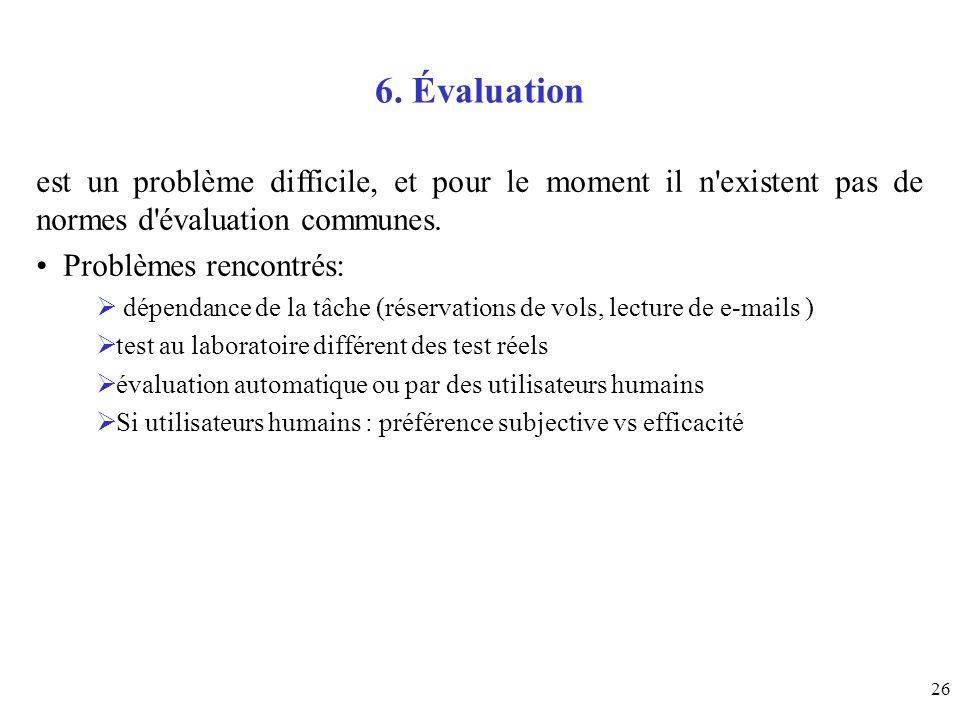 26 6. Évaluation est un problème difficile, et pour le moment il n'existent pas de normes d'évaluation communes. Problèmes rencontrés: dépendance de l