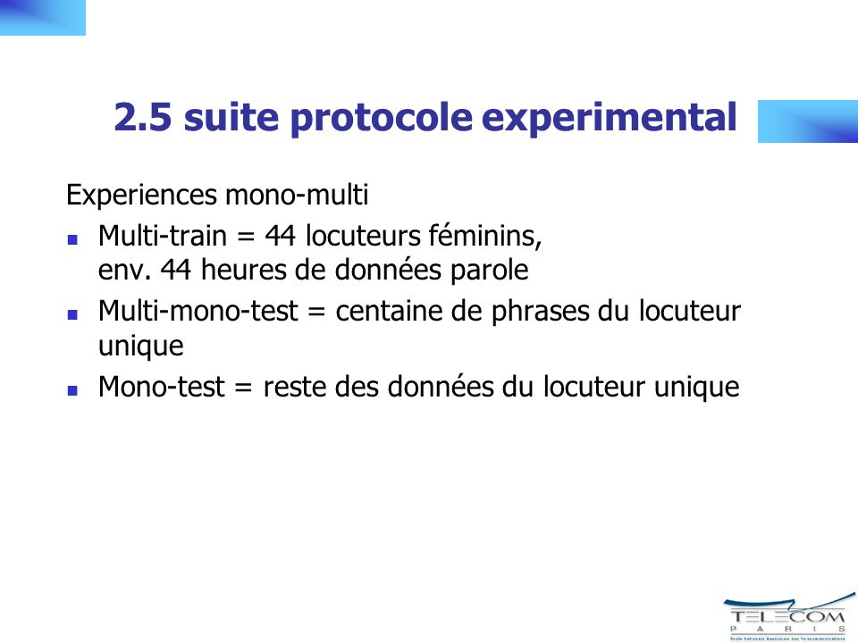 2.5 suite protocole experimental Experiences mono-multi Multi-train = 44 locuteurs féminins, env.
