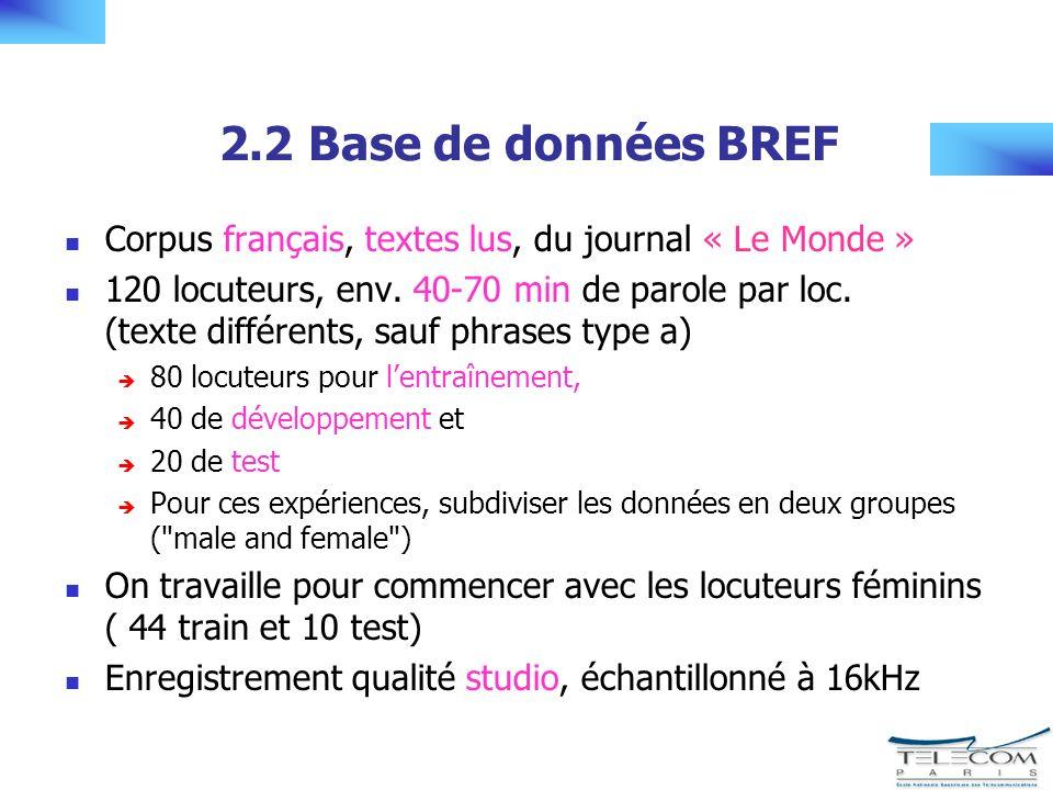 2.2 Base de données BREF Corpus français, textes lus, du journal « Le Monde » 120 locuteurs, env.