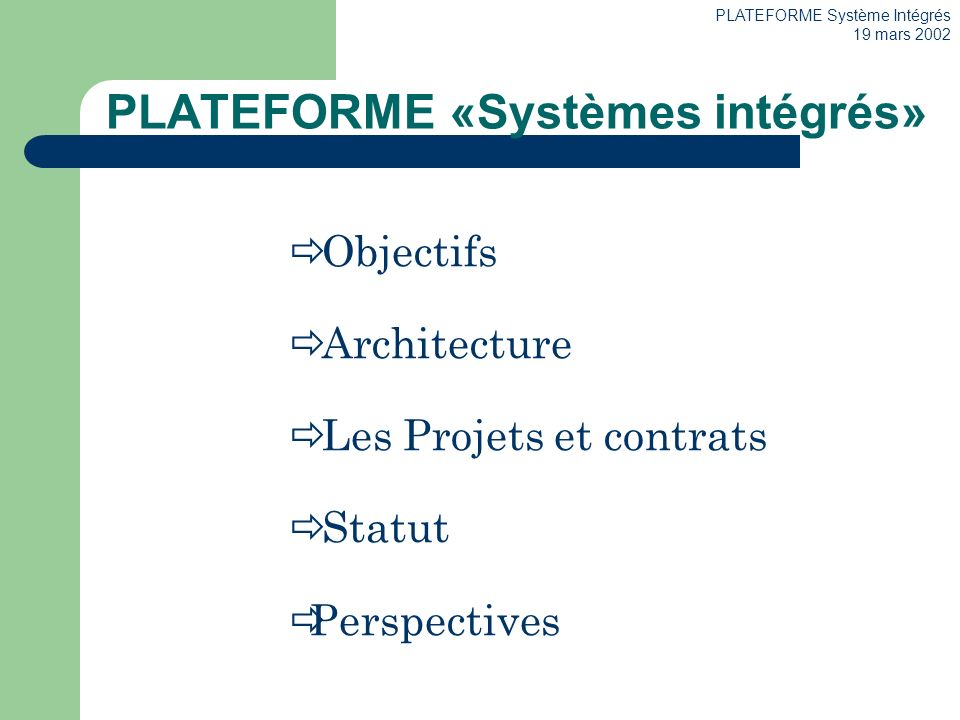 PLATEFORME Système Intégrés 19 mars 2002 Objectifs Architecture Les Projets et contrats Statut Perspectives PLATEFORME «Systèmes intégrés»