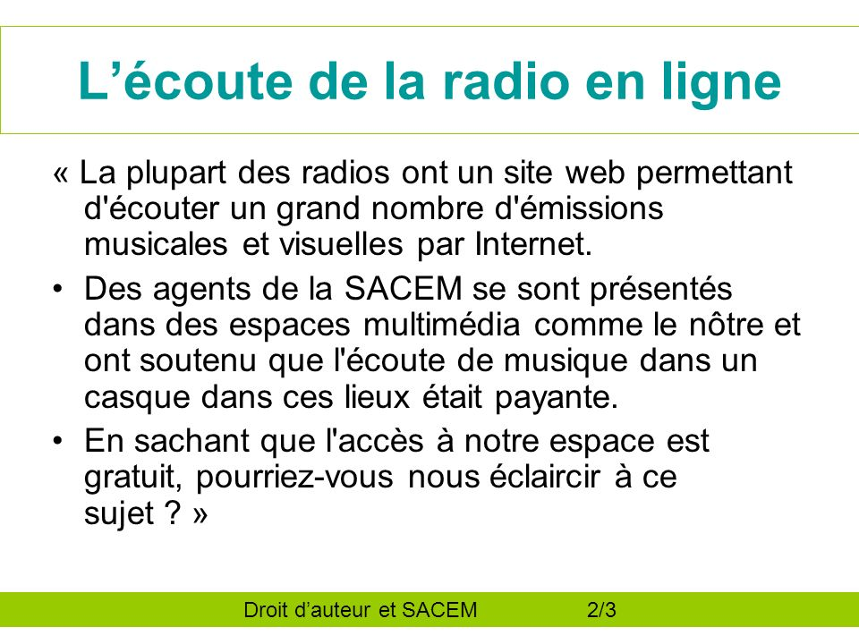 Lécoute de la radio en ligne « La plupart des radios ont un site web permettant d écouter un grand nombre d émissions musicales et visuelles par Internet.