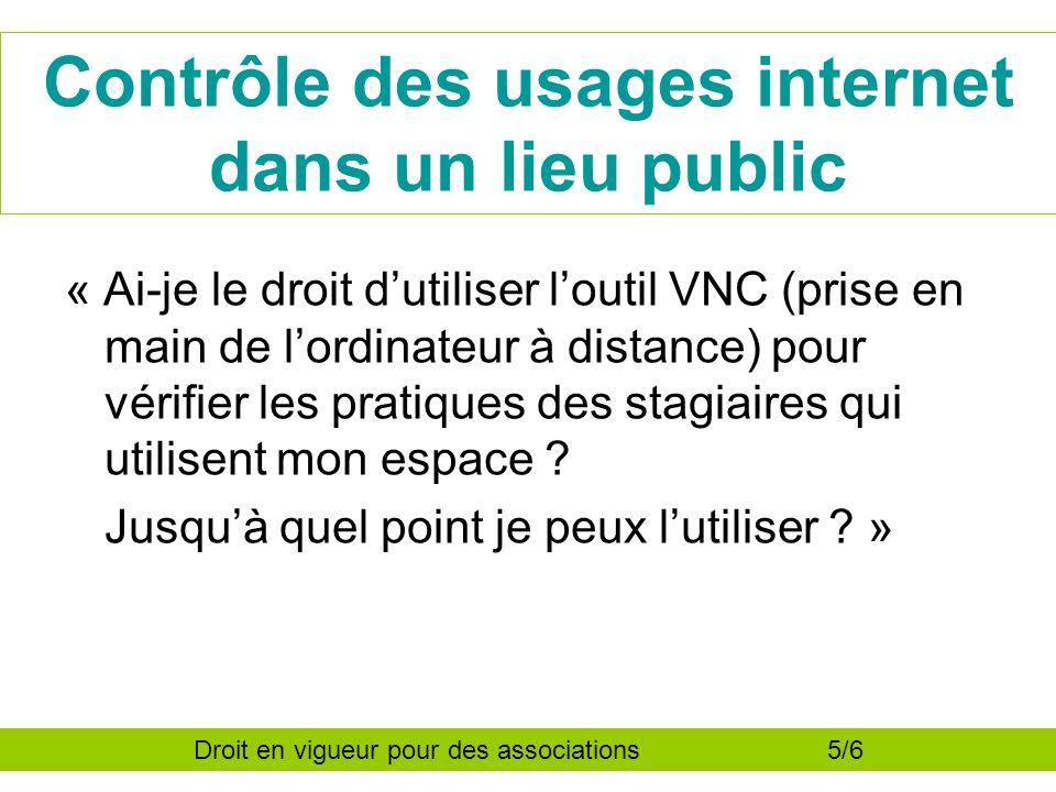 Contrôle des usages internet dans un lieu public « Ai-je le droit dutiliser loutil VNC (prise en main de lordinateur à distance) pour vérifier les pratiques des stagiaires qui utilisent mon espace .