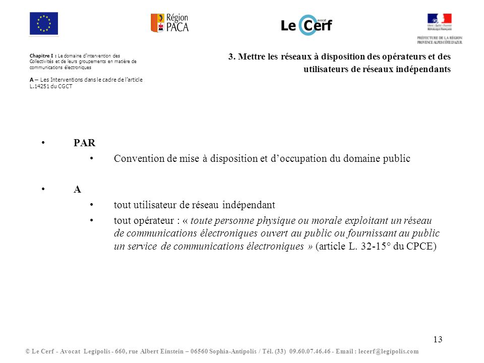 13 3. Mettre les réseaux à disposition des opérateurs et des utilisateurs de réseaux indépendants © Le Cerf - Avocat Legipolis - 660, rue Albert Einst