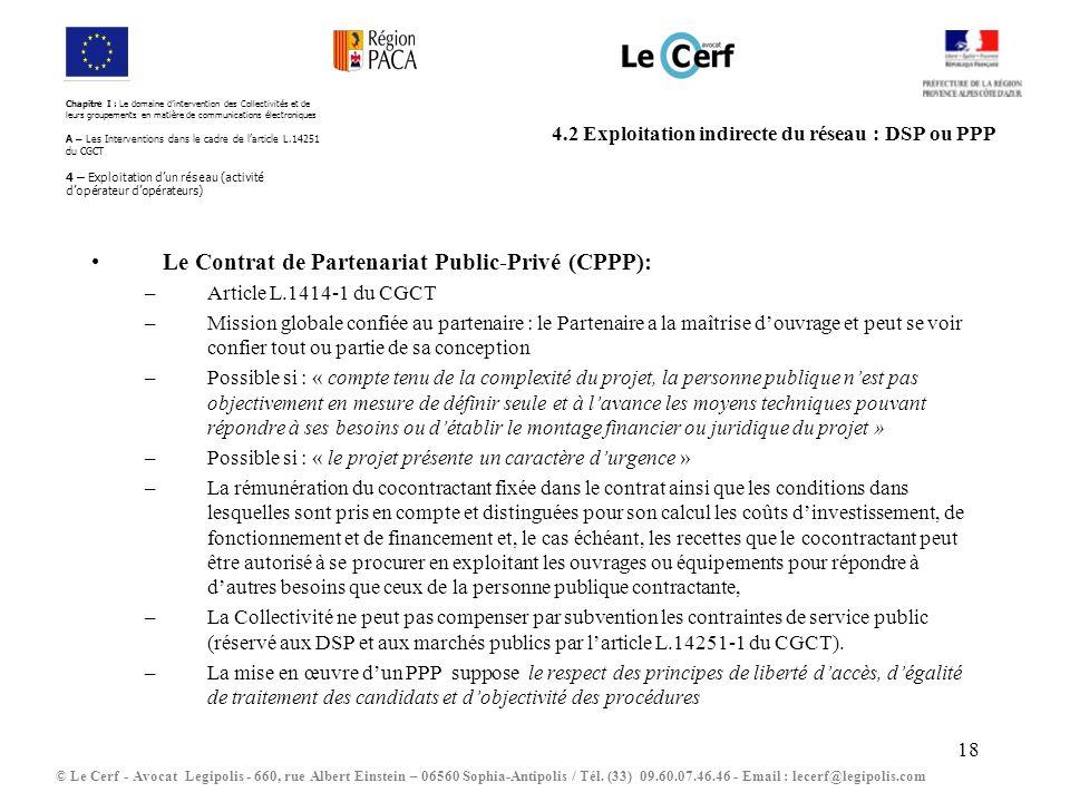 18 4.2 Exploitation indirecte du réseau : DSP ou PPP © Le Cerf - Avocat Legipolis - 660, rue Albert Einstein – 06560 Sophia-Antipolis / Tél. (33) 09.6