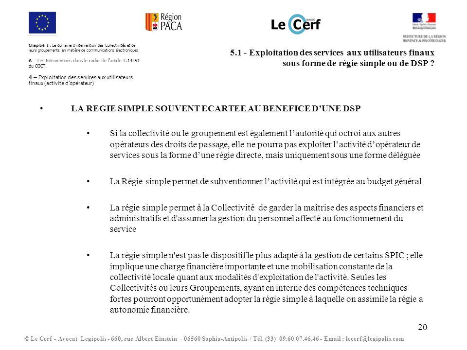 20 5.1 - Exploitation des services aux utilisateurs finaux sous forme de régie simple ou de DSP ? © Le Cerf - Avocat Legipolis - 660, rue Albert Einst