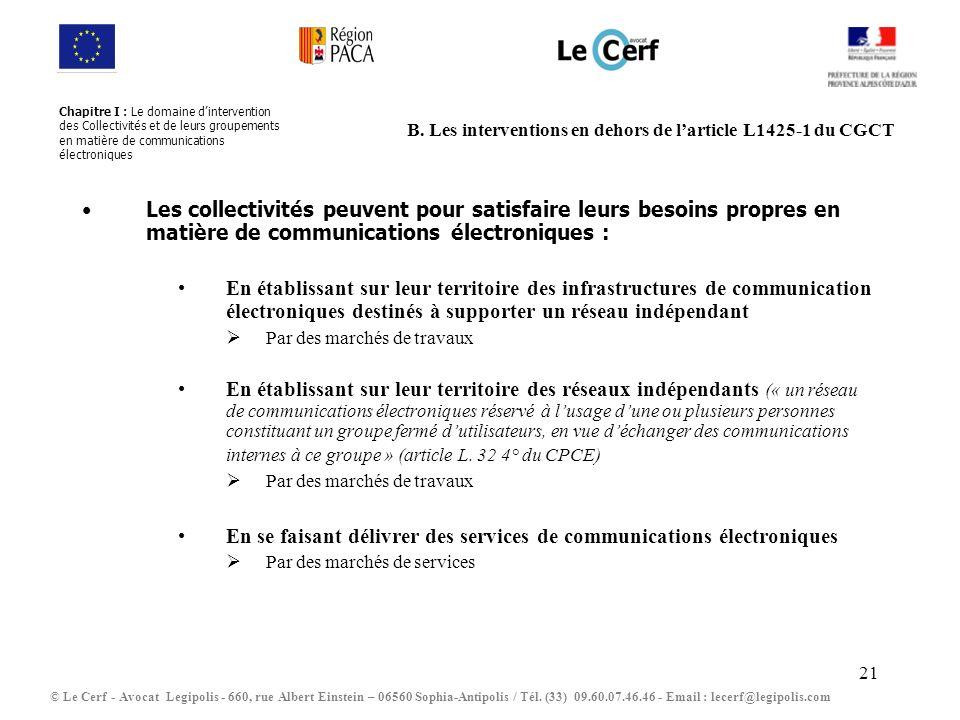21 B. Les interventions en dehors de larticle L1425-1 du CGCT Les collectivités peuvent pour satisfaire leurs besoins propres en matière de communicat