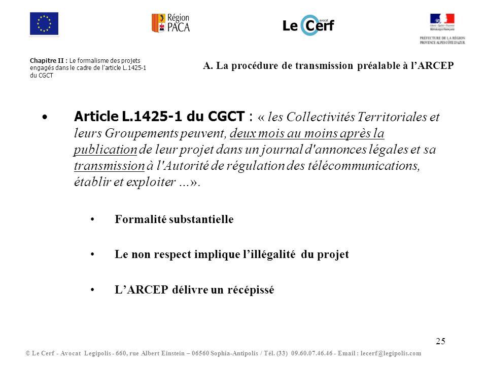 25 A. La procédure de transmission préalable à lARCEP Article L.1425-1 du CGCT : « les Collectivités Territoriales et leurs Groupements peuvent, deux