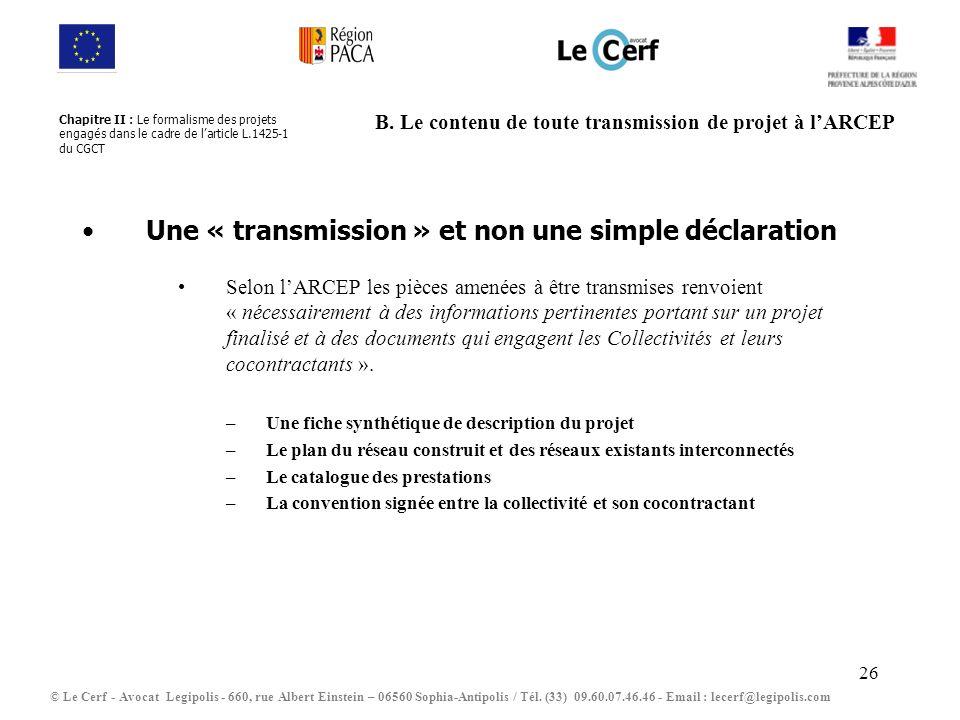 26 B. Le contenu de toute transmission de projet à lARCEP Une « transmission » et non une simple déclaration Selon lARCEP les pièces amenées à être tr