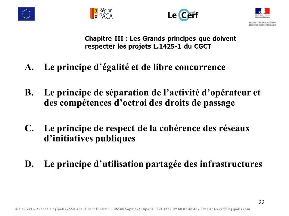 33 Chapitre III : Les Grands principes que doivent respecter les projets L.1425-1 du CGCT A. Le principe dégalité et de libre concurrence B. Le princi