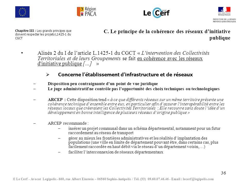 36 C. Le principe de la cohérence des réseaux dinitiative publique Alinéa 2 du I de larticle L.1425-1 du CGCT « L'intervention des Collectivités Terri