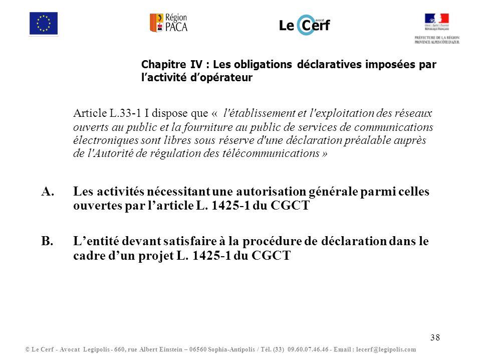 38 Chapitre IV : Les obligations déclaratives imposées par lactivité dopérateur Article L.33-1 I dispose que « l'établissement et l'exploitation des r