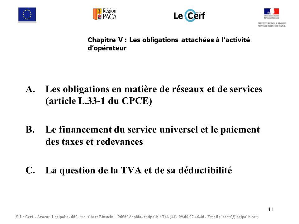 41 Chapitre V : Les obligations attachées à lactivité dopérateur A.Les obligations en matière de réseaux et de services (article L.33-1 du CPCE) B.Le