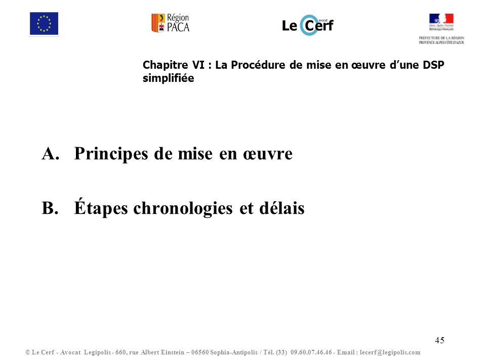 45 Chapitre VI : La Procédure de mise en œuvre dune DSP simplifiée A.Principes de mise en œuvre B.Étapes chronologies et délais © Le Cerf - Avocat Leg