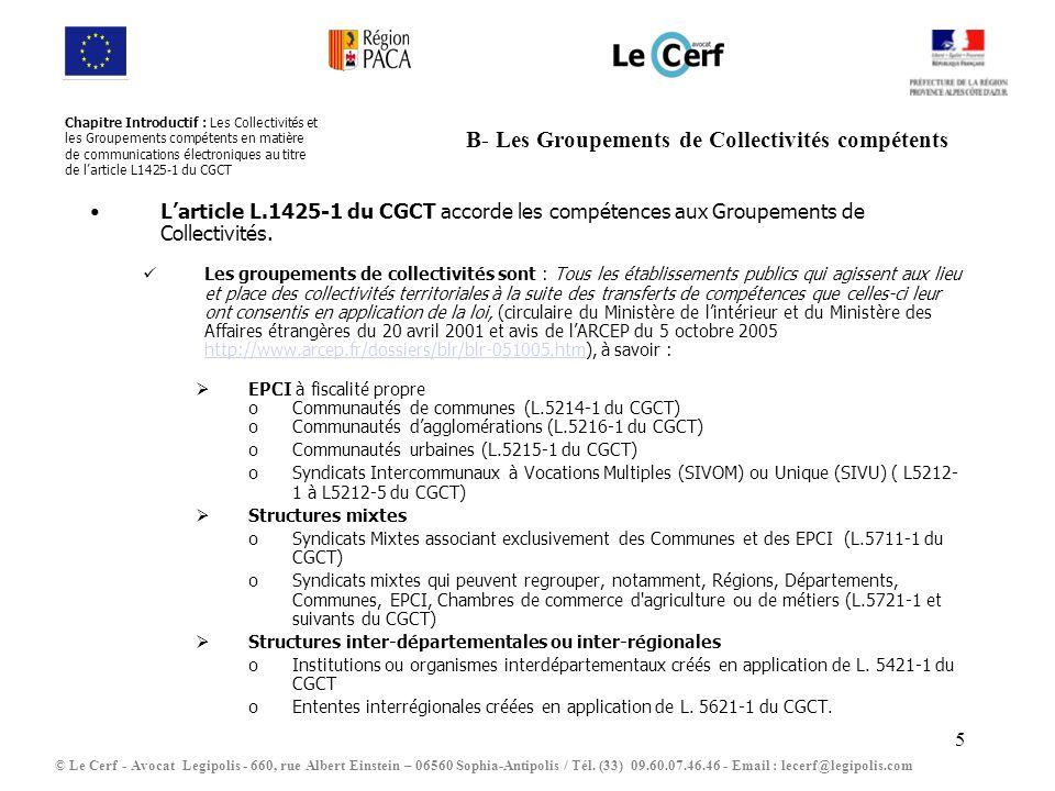 6 C- Les Groupements de Collectivités incompétents Larticle L.1425-1 du CGCT accorde les compétences aux Groupements Collectivités.