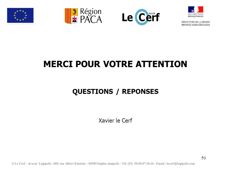 50 MERCI POUR VOTRE ATTENTION QUESTIONS / REPONSES Xavier le Cerf © Le Cerf - Avocat Legipolis - 660, rue Albert Einstein – 06560 Sophia-Antipolis / T