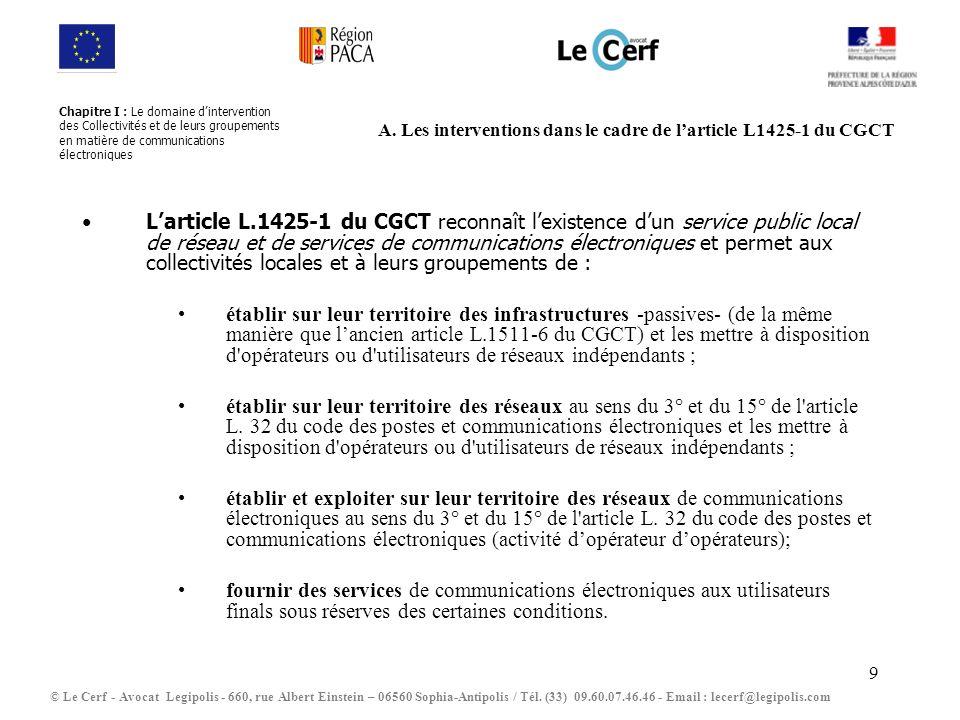 9 A. Les interventions dans le cadre de larticle L1425-1 du CGCT Larticle L.1425-1 du CGCT reconnaît lexistence dun service public local de réseau et
