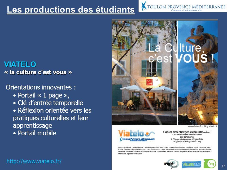 17 Les productions des étudiants VIATELO « la culture cest vous » Orientations innovantes : Portail « 1 page », Clé dentrée temporelle Réflexion orien
