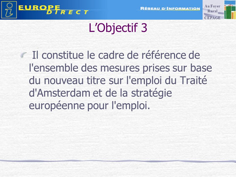 LObjectif 3 Il constitue le cadre de référence de l ensemble des mesures prises sur base du nouveau titre sur l emploi du Traité d Amsterdam et de la stratégie européenne pour l emploi.