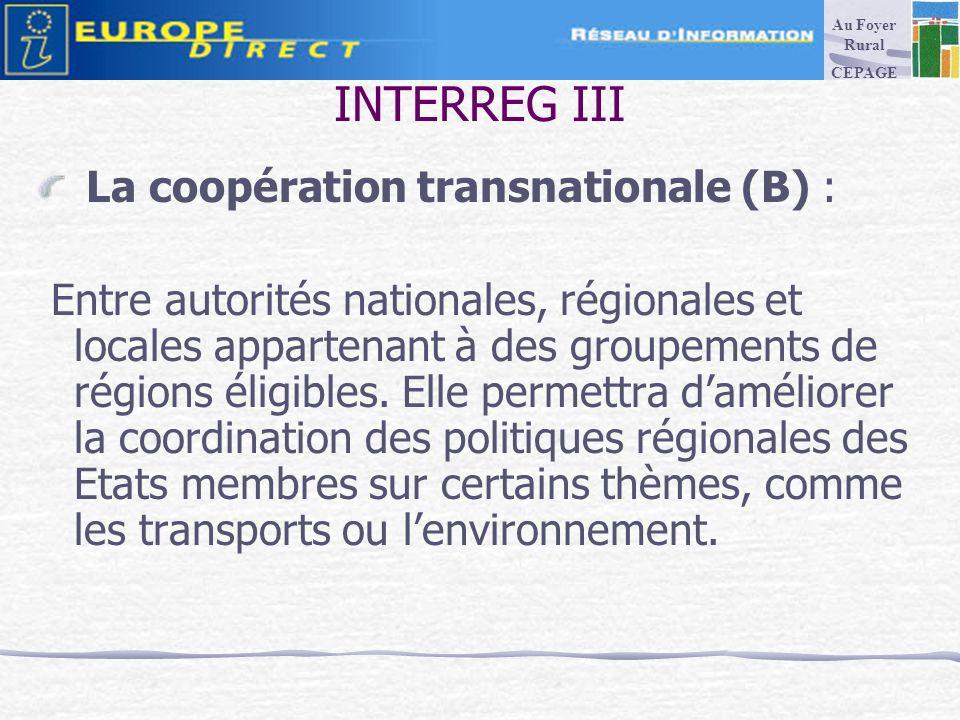 INTERREG III La coopération transnationale (B) : Entre autorités nationales, régionales et locales appartenant à des groupements de régions éligibles.