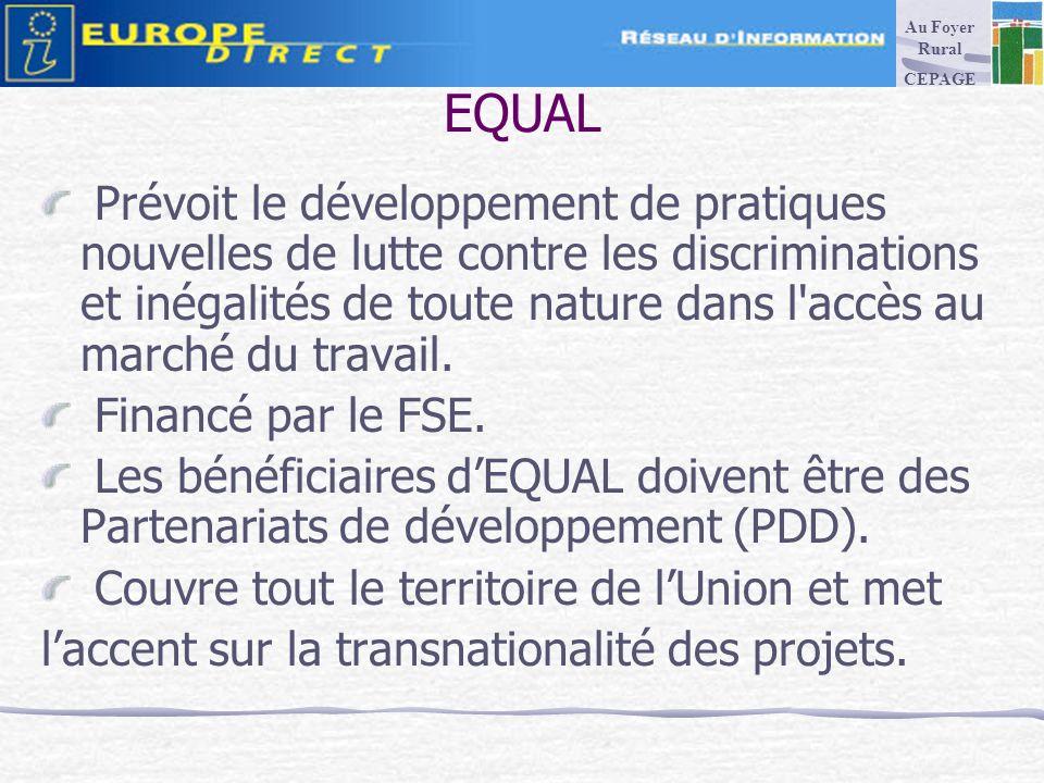 EQUAL Prévoit le développement de pratiques nouvelles de lutte contre les discriminations et inégalités de toute nature dans l accès au marché du travail.