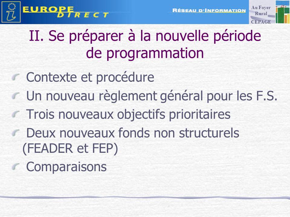 II. Se préparer à la nouvelle période de programmation Contexte et procédure Un nouveau règlement général pour les F.S. Trois nouveaux objectifs prior