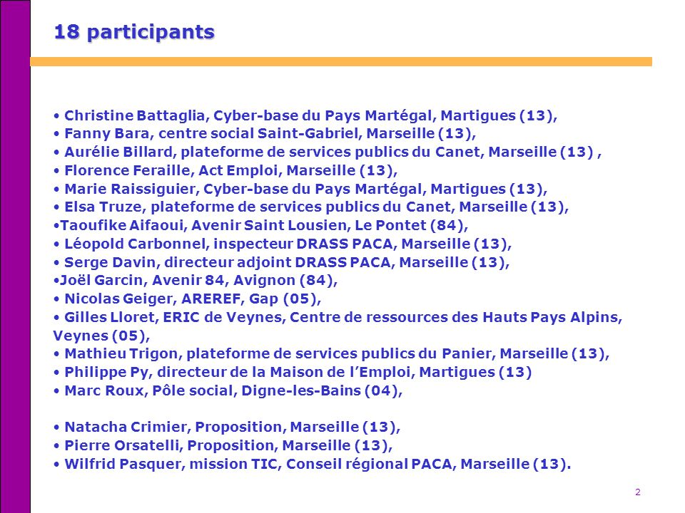 2 18 participants Christine Battaglia, Cyber-base du Pays Martégal, Martigues (13), Fanny Bara, centre social Saint-Gabriel, Marseille (13), Aurélie B