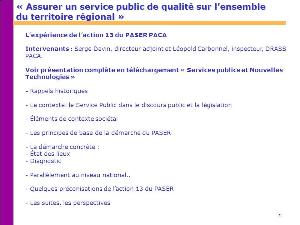 5 Lexpérience de laction 13 du PASER PACA Intervenants : Serge Davin, directeur adjoint et Léopold Carbonnel, inspecteur, DRASS PACA. Voir présentatio