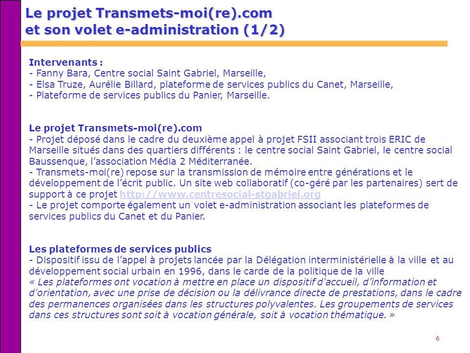 6 Intervenants : - Fanny Bara, Centre social Saint Gabriel, Marseille, - Elsa Truze, Aurélie Billard, plateforme de services publics du Canet, Marseil